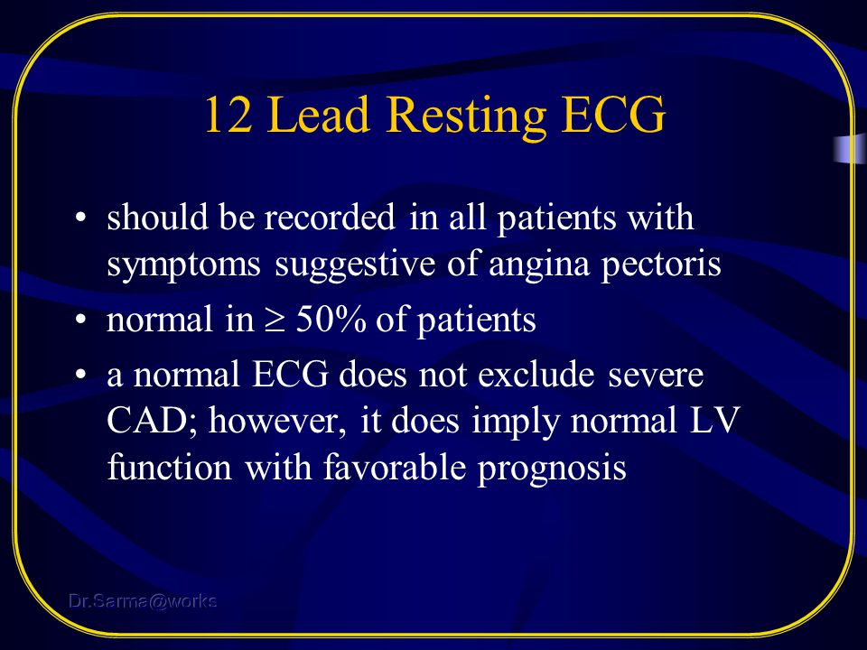 12 Lead Resting ECG should be recorded in all patients with symptoms suggestive of angina pectoris.