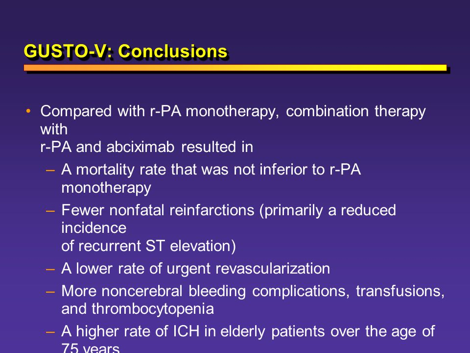 GUSTO-V: Conclusions Compared with r-PA monotherapy, combination therapy with r-PA and abciximab resulted in.