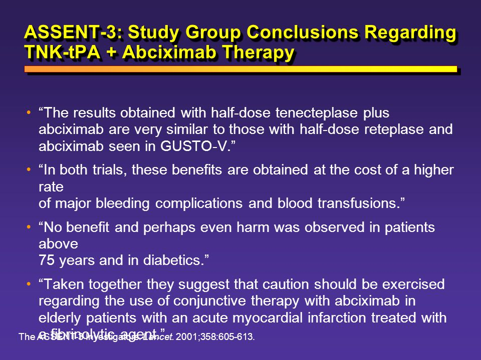 ASSENT-3: Study Group Conclusions Regarding TNK-tPA + Abciximab Therapy