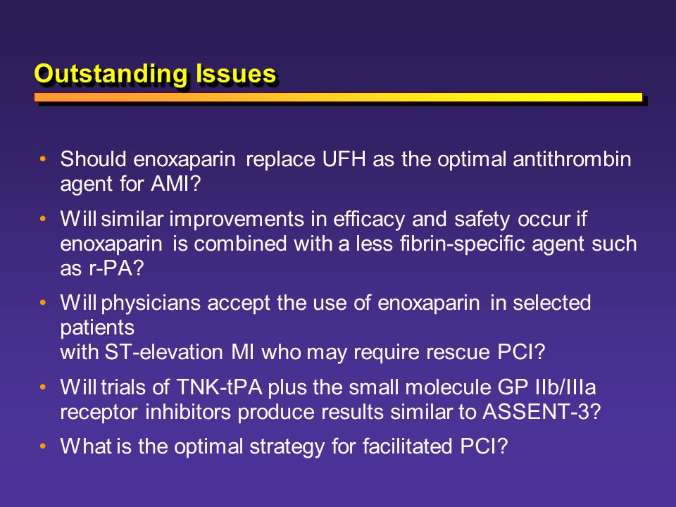 Outstanding Issues Should enoxaparin replace UFH as the optimal antithrombin agent for AMI