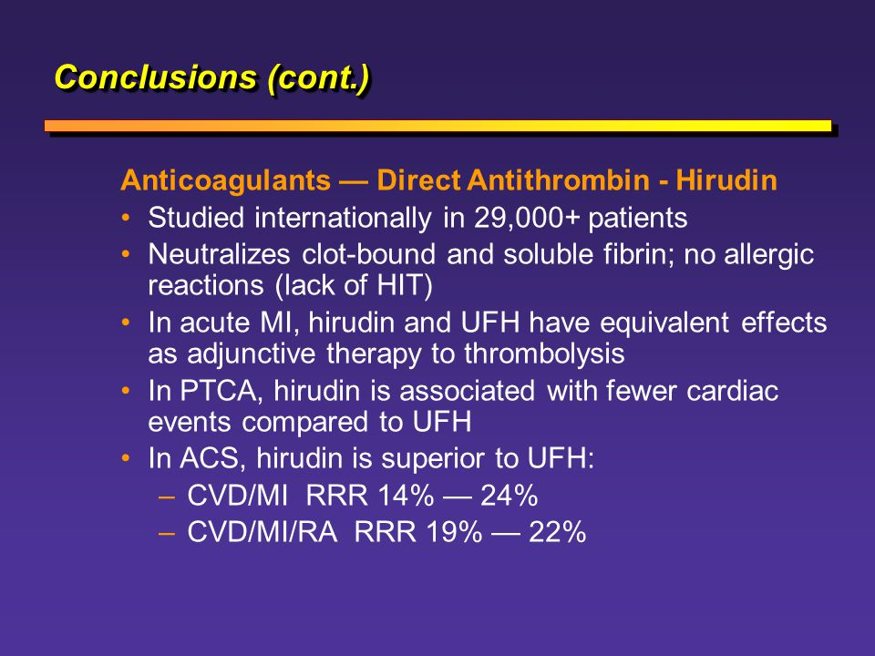Conclusions (cont.) Anticoagulants — Direct Antithrombin - Hirudin