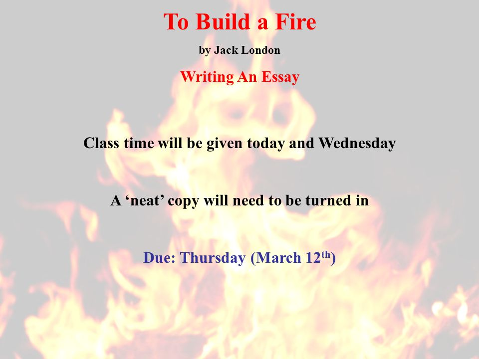 to build a fire essay conclusion Open document below is a free excerpt of to build a fire essay from anti essays, your source for free research papers, essays, and term paper examples.