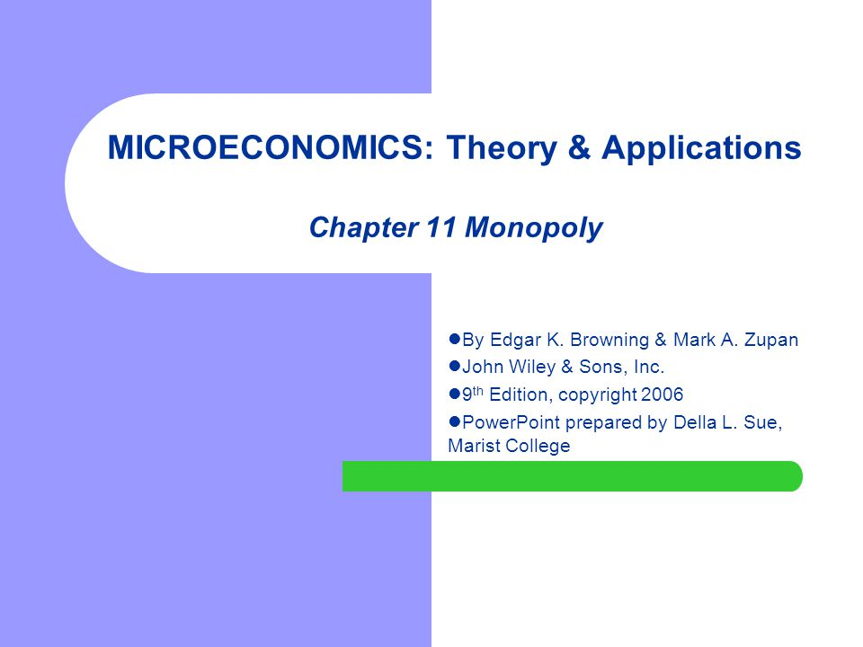 MICROECONOMICS: Theory & Applications Chapter 11 Monopoly