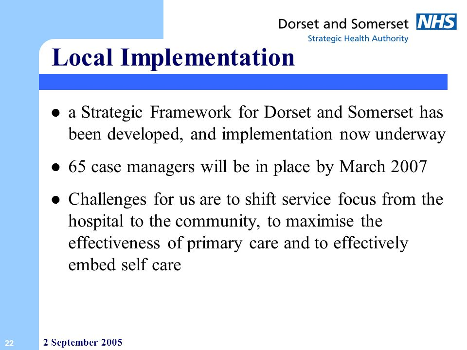 Local Implementation a Strategic Framework for Dorset and Somerset has been developed, and implementation now underway.