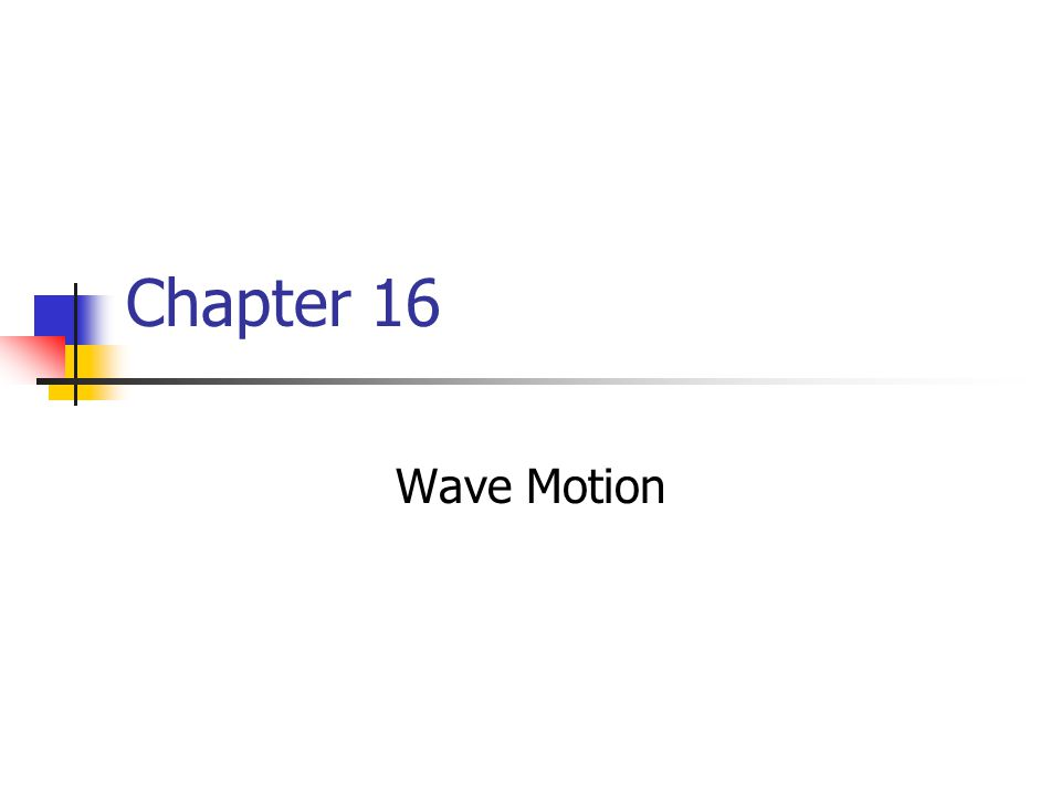 Chapter 16 Wave Motion