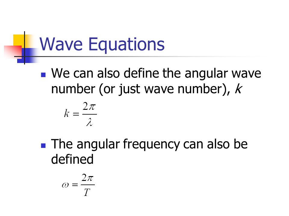 Wave Equations We can also define the angular wave number (or just wave number), k.