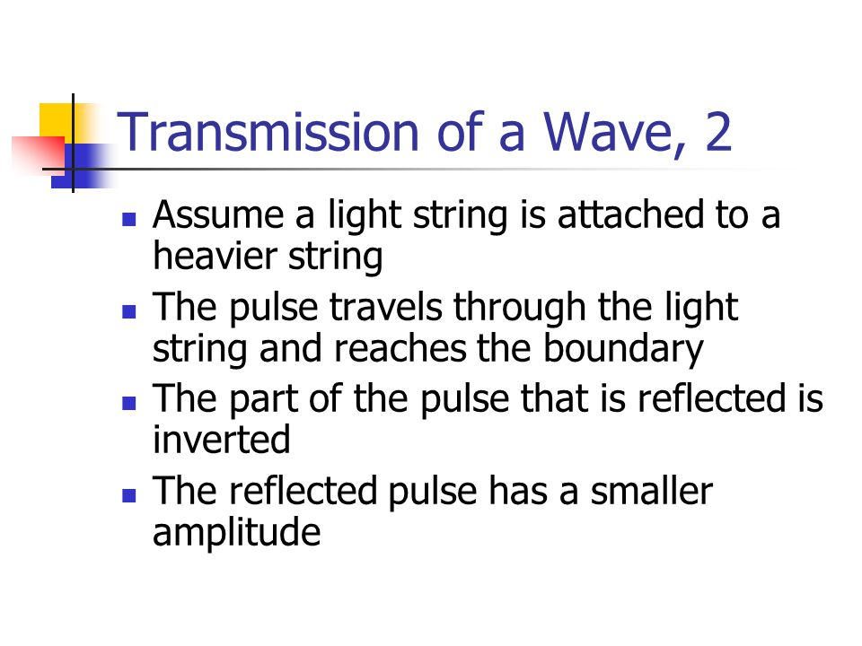 Transmission of a Wave, 2 Assume a light string is attached to a heavier string. The pulse travels through the light string and reaches the boundary.