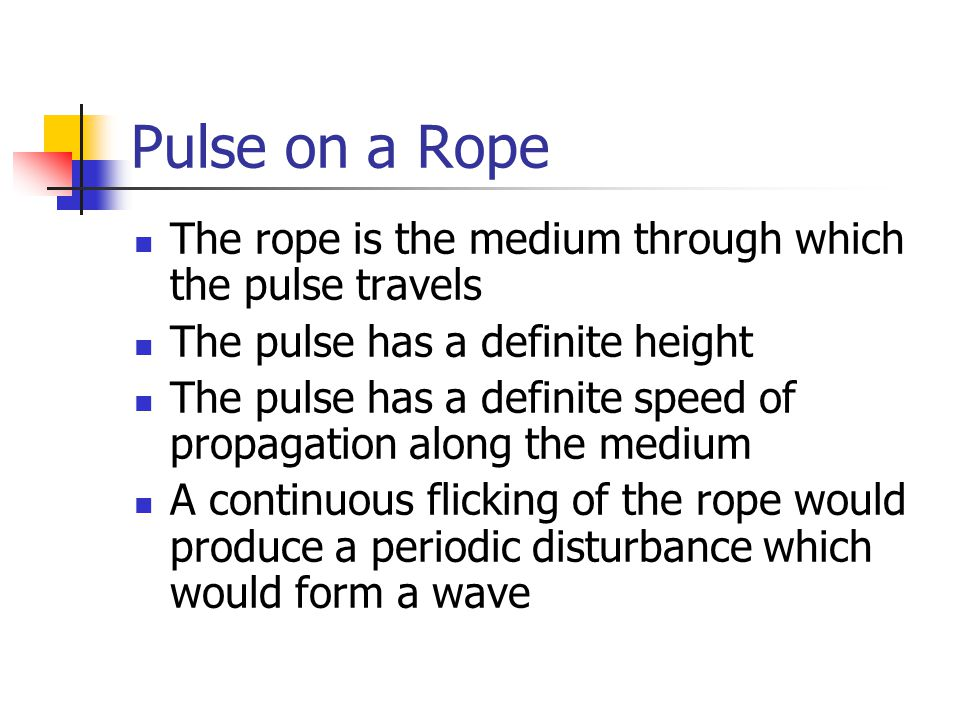 Pulse on a Rope The rope is the medium through which the pulse travels