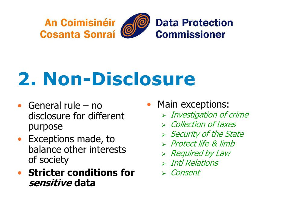 2. Non-Disclosure General rule – no disclosure for different purpose