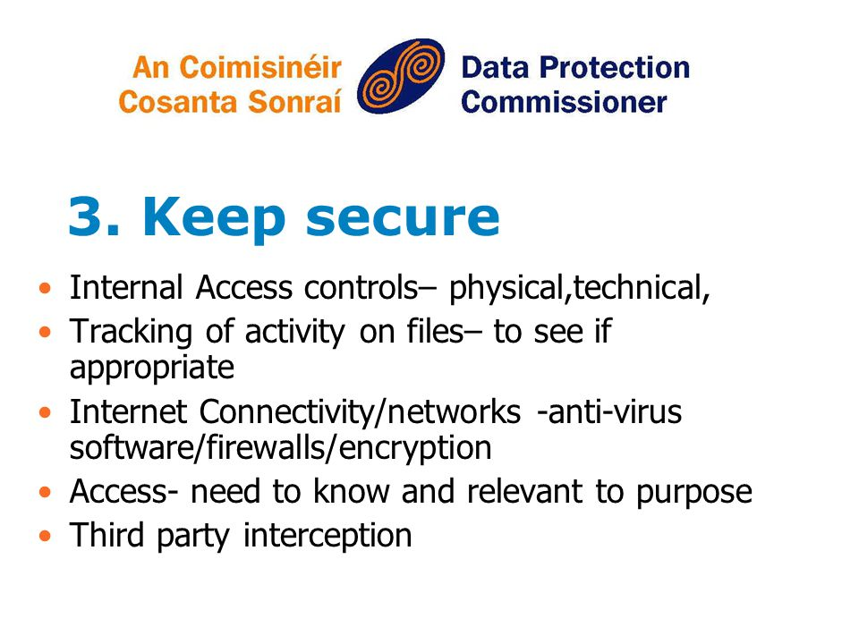 3. Keep secure Internal Access controls– physical,technical,