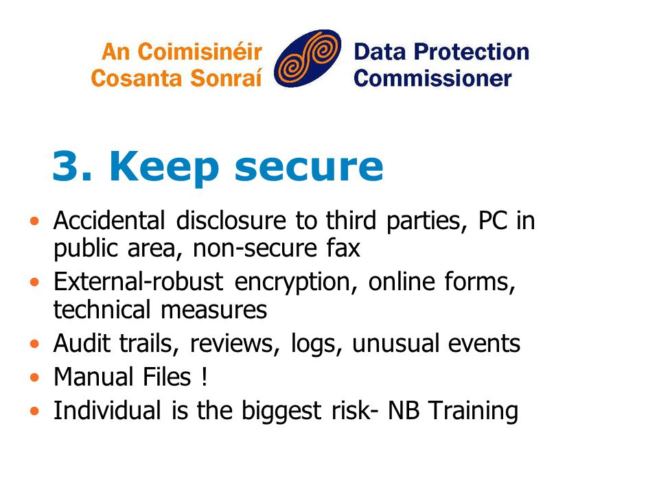 3. Keep secure Accidental disclosure to third parties, PC in public area, non-secure fax.
