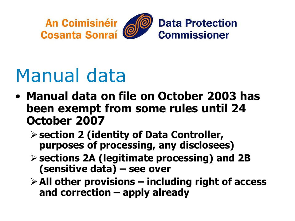 Manual data Manual data on file on October 2003 has been exempt from some rules until 24 October