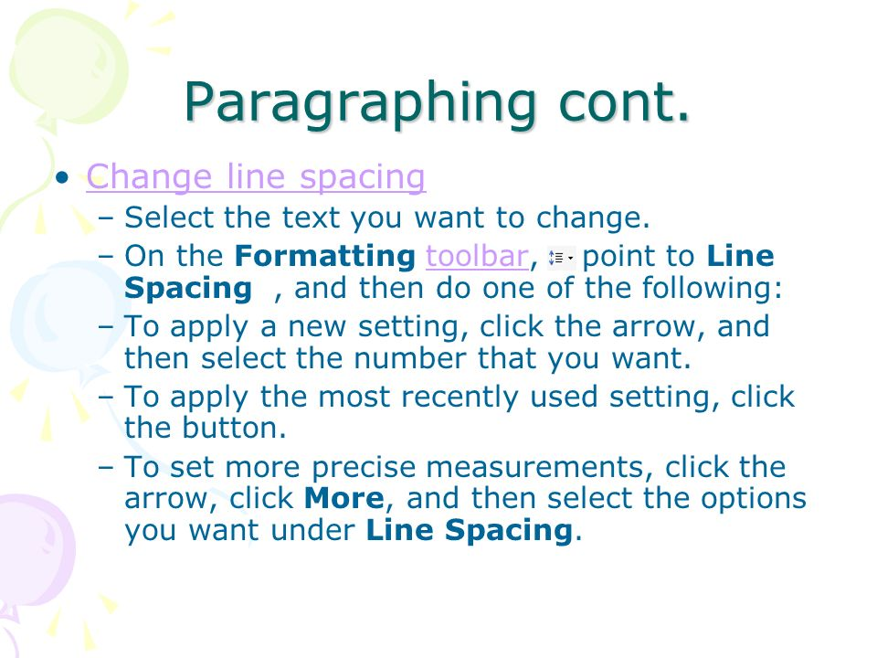 Paragraphing cont. Change line spacing
