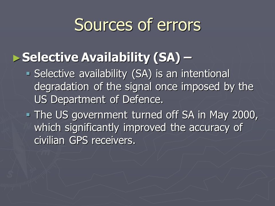 Sources of errors Selective Availability (SA) –