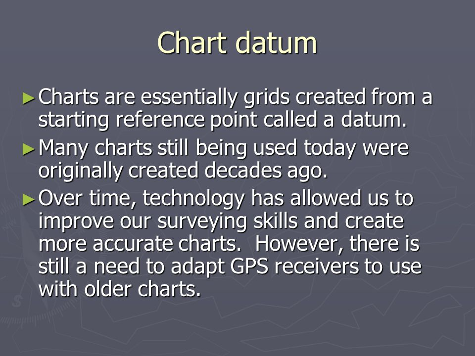 Chart datum Charts are essentially grids created from a starting reference point called a datum.