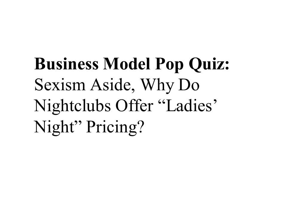 Business Model Pop Quiz: Sexism Aside, Why Do Nightclubs Offer Ladies' Night Pricing