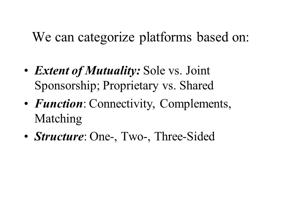 We can categorize platforms based on: