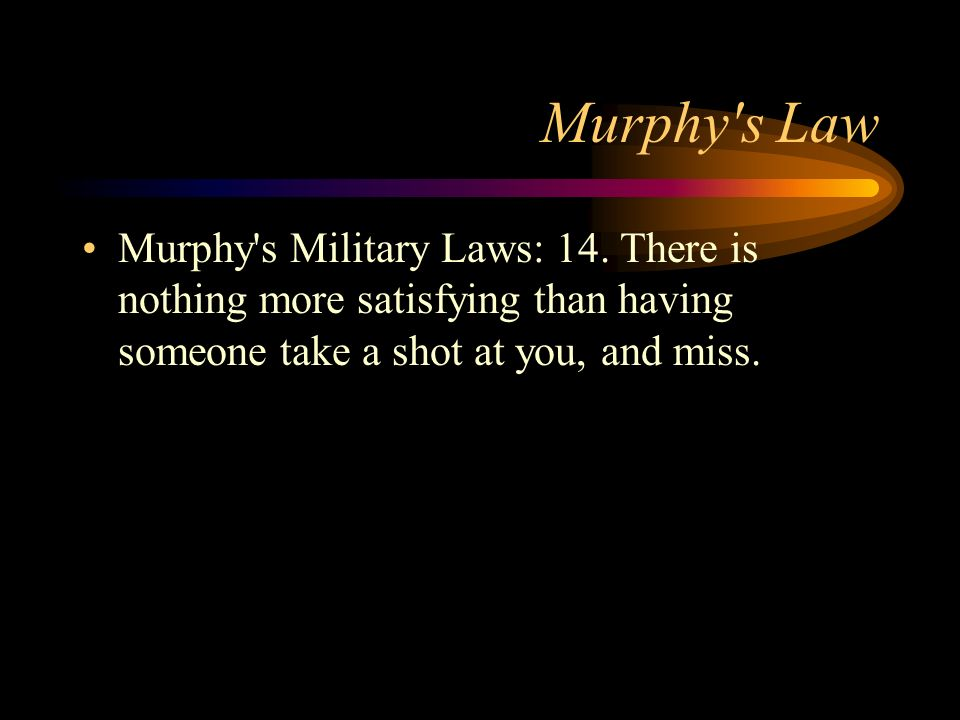 Murphy s Law Murphy s Military Laws: 14.