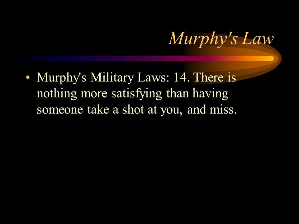Murphy s LawMurphy s Military Laws: 14.