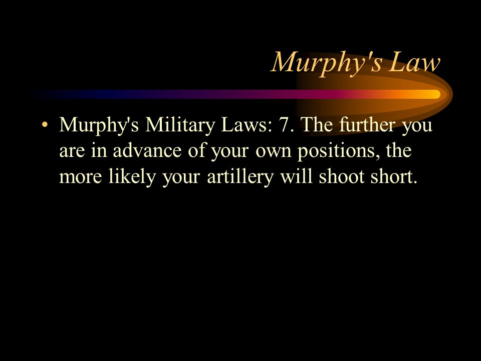 Murphy s Law Murphy s Military Laws: 7.