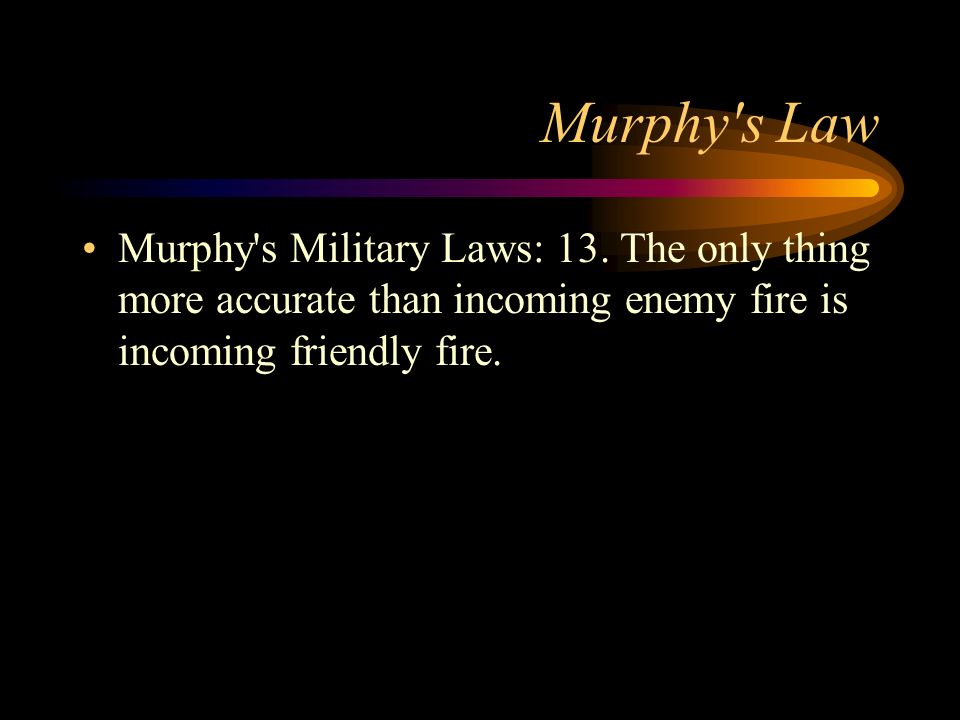 Murphy s Law Murphy s Military Laws: 13.
