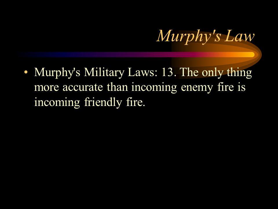 Murphy s LawMurphy s Military Laws: 13.