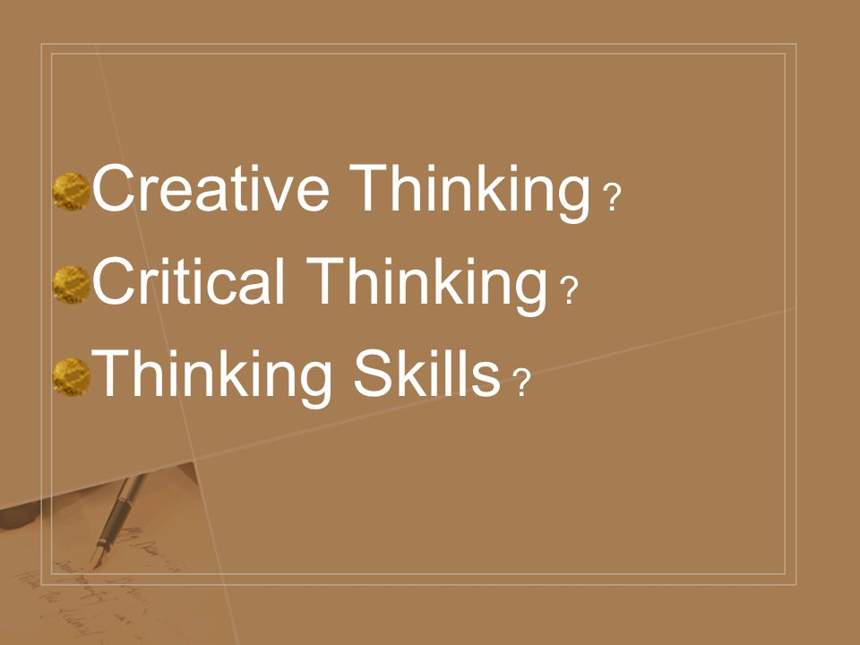 what is critical and creative thinking skills Critical thinking enters into  a critical examination of the situation  examples of strategic problem-solving skills about creative thinking at the.