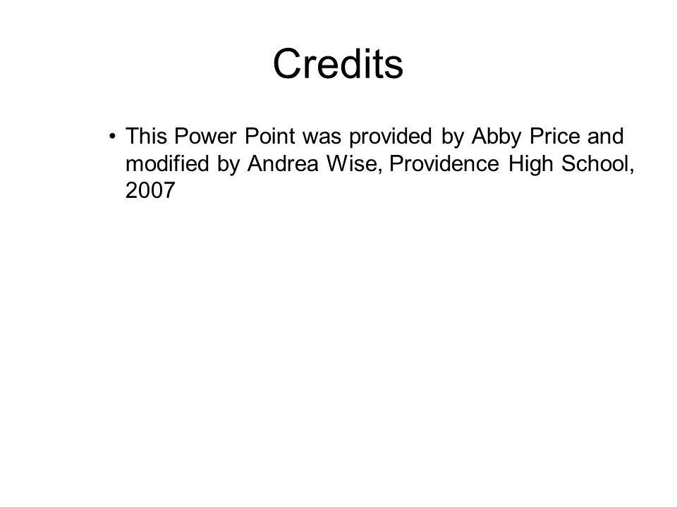 Credits This Power Point was provided by Abby Price and modified by Andrea Wise, Providence High School,
