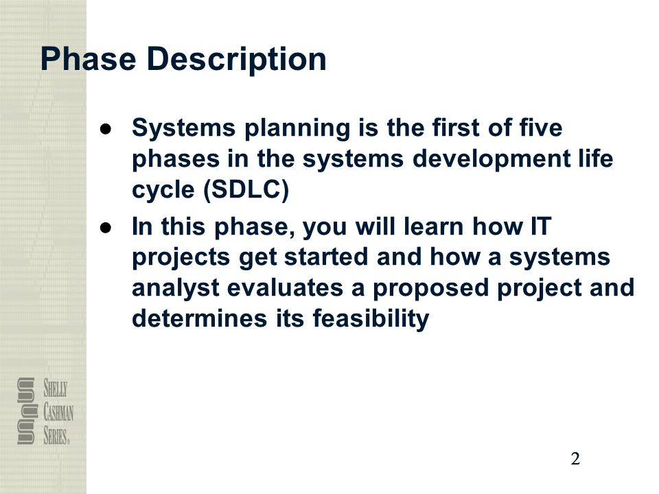 Phase Description Systems planning is the first of five phases in the systems development life cycle (SDLC)