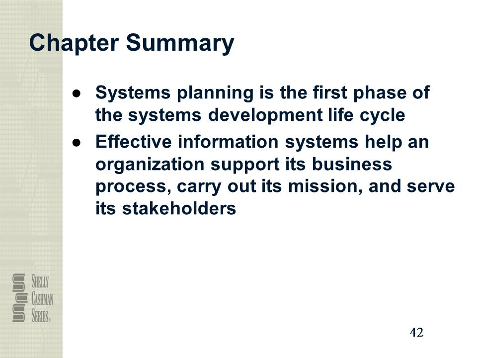 Chapter Summary Systems planning is the first phase of the systems development life cycle.