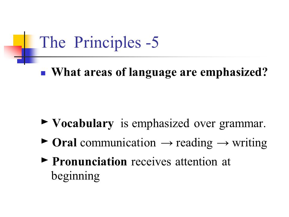 The Principles -5 ► Vocabulary is emphasized over grammar.