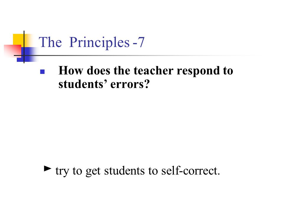 The Principles -7 How does the teacher respond to students' errors