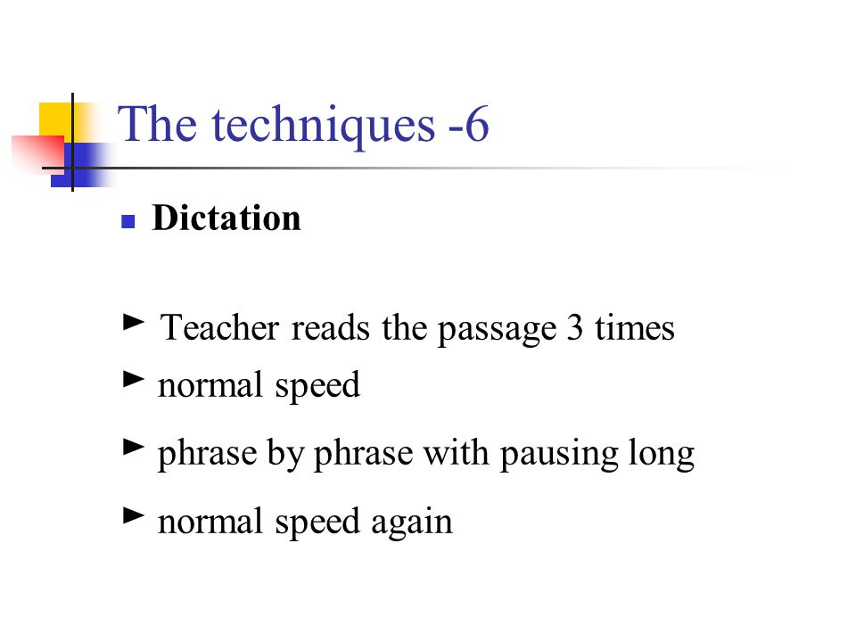 The techniques -6 ► Teacher reads the passage 3 times ► normal speed