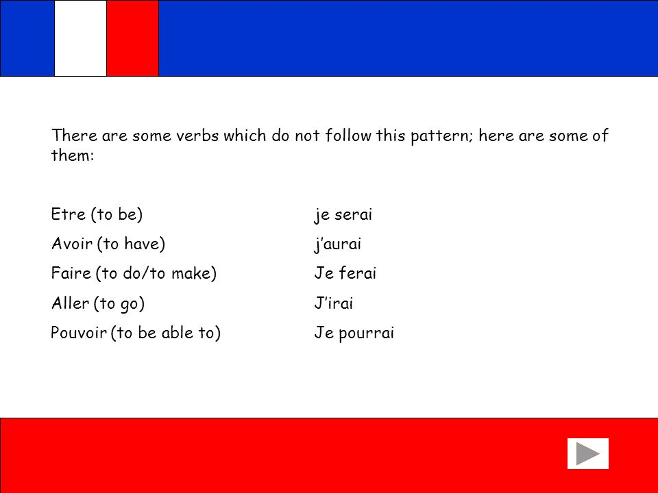 There are some verbs which do not follow this pattern; here are some of them: