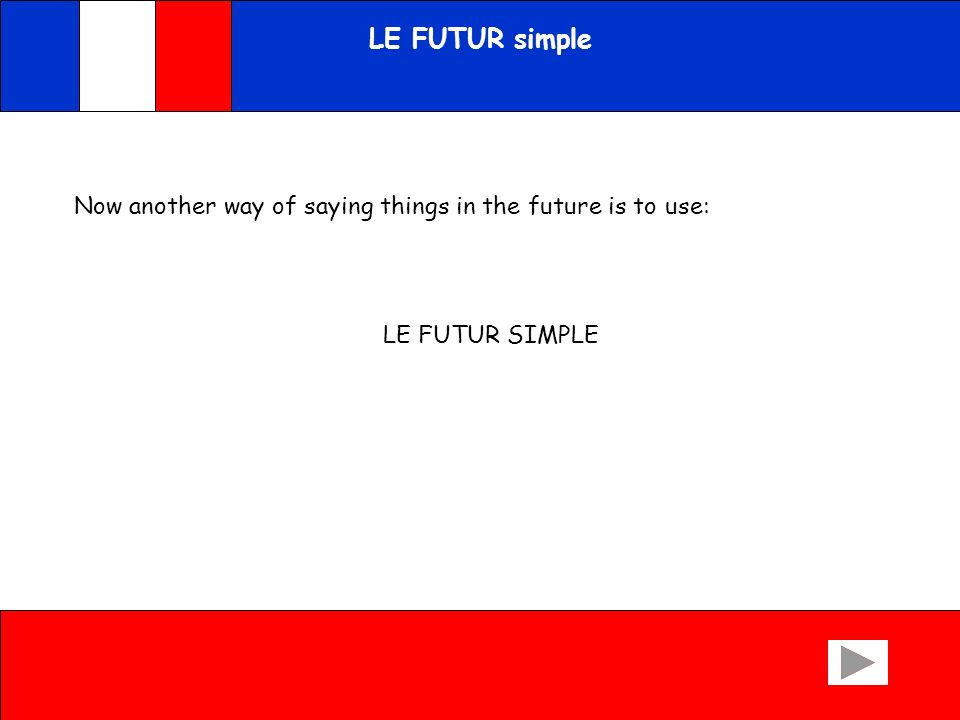 LE FUTUR simple Now another way of saying things in the future is to use: LE FUTUR SIMPLE