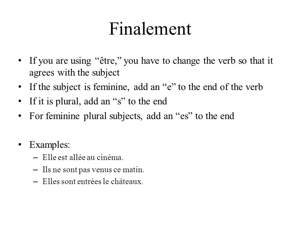 Finalement If you are using être, you have to change the verb so that it agrees with the subject.