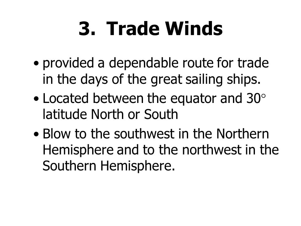 3. Trade Winds provided a dependable route for trade in the days of the great sailing ships.