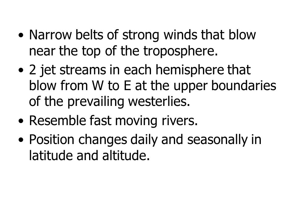 Narrow belts of strong winds that blow near the top of the troposphere.
