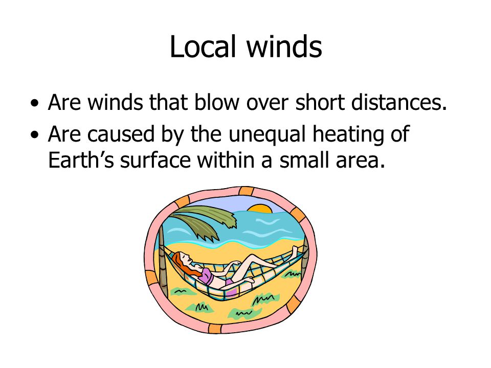 Local winds Are winds that blow over short distances.