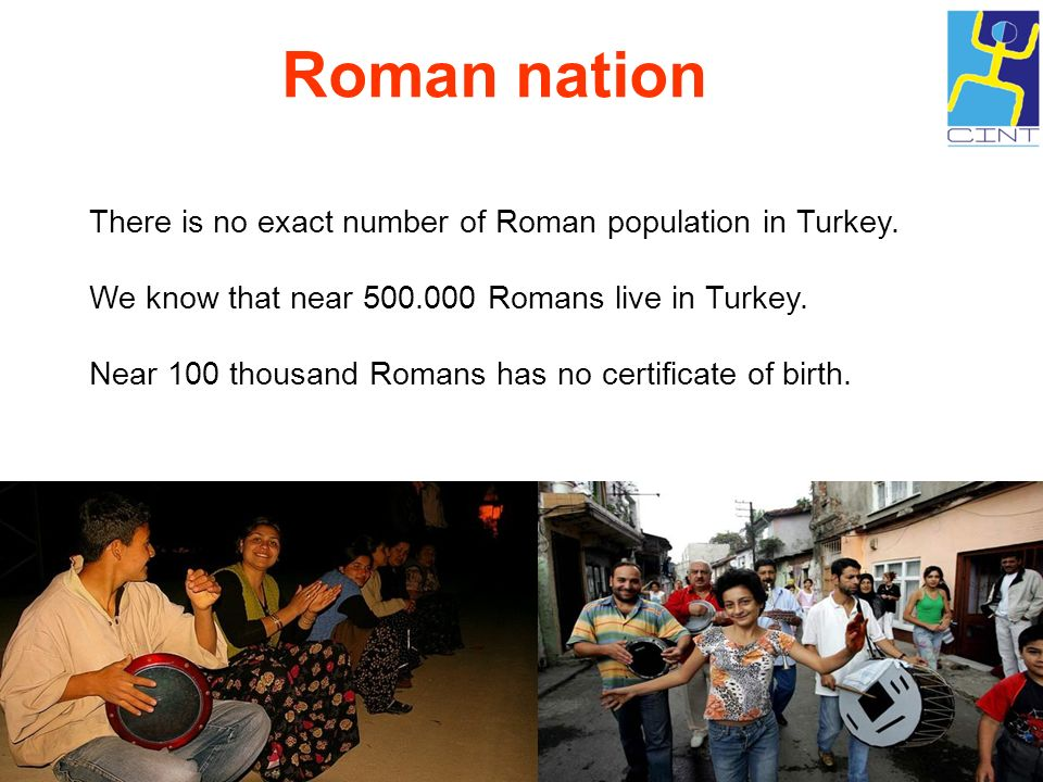 Roman nation There is no exact number of Roman population in Turkey.