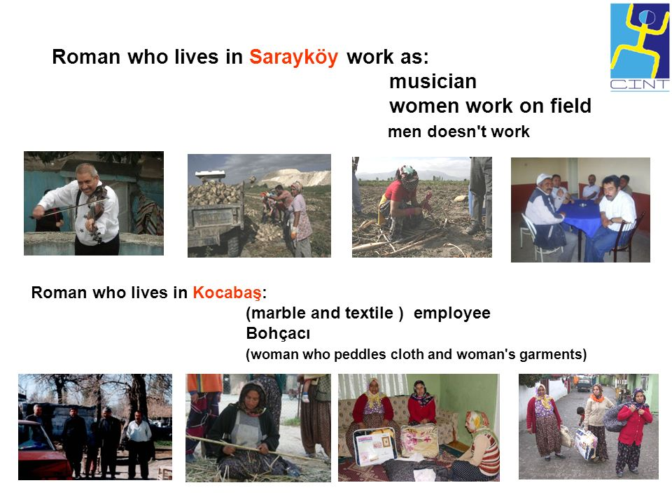 Roman who lives in Sarayköy work as: musician women work on field