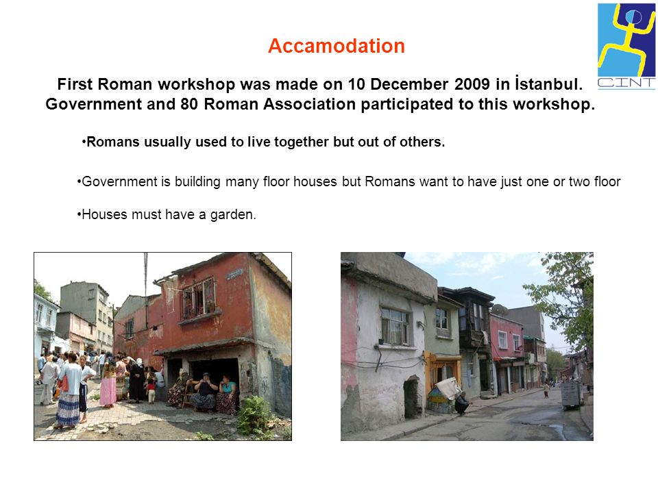 Accamodation First Roman workshop was made on 10 December 2009 in İstanbul. Government and 80 Roman Association participated to this workshop.