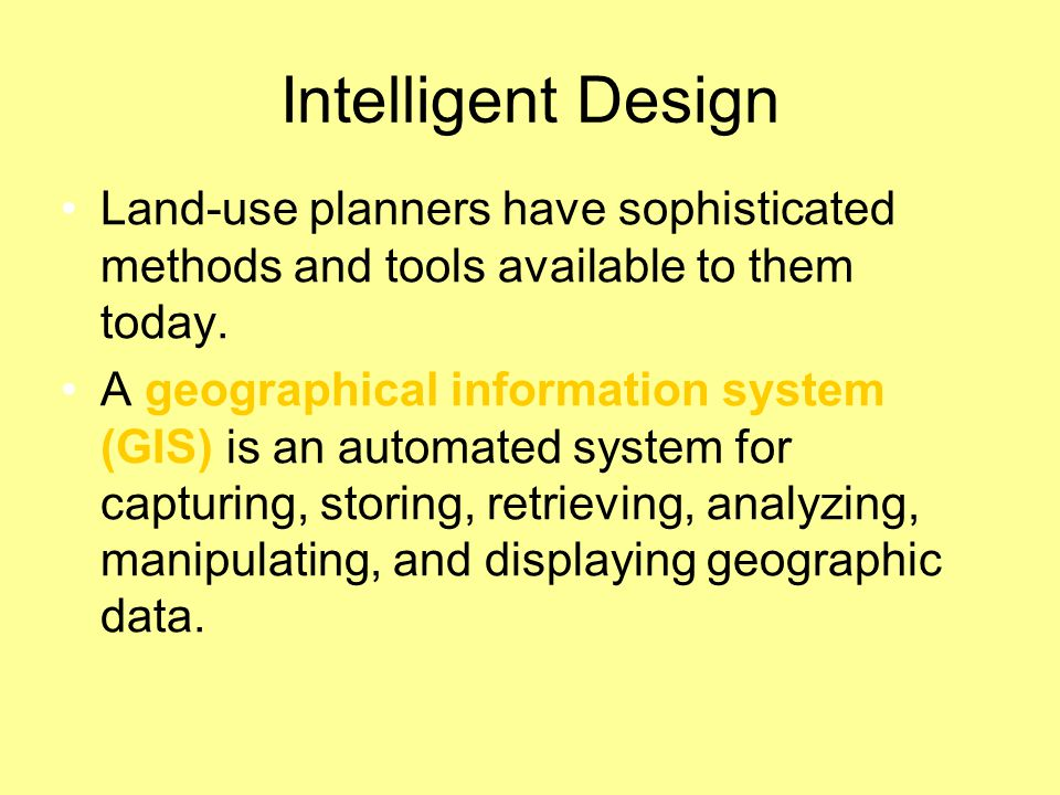 Intelligent Design Land-use planners have sophisticated methods and tools available to them today.