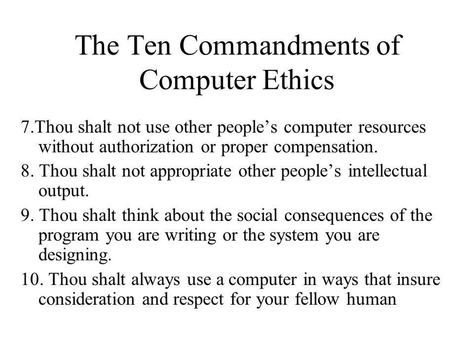 ten commandments of computer ethics Computer ethics computer ethics a ten commandments of computer ethics (see appendix a) was first presented by dr ramon c barquin's in his paper for the computer ethics institute of the.