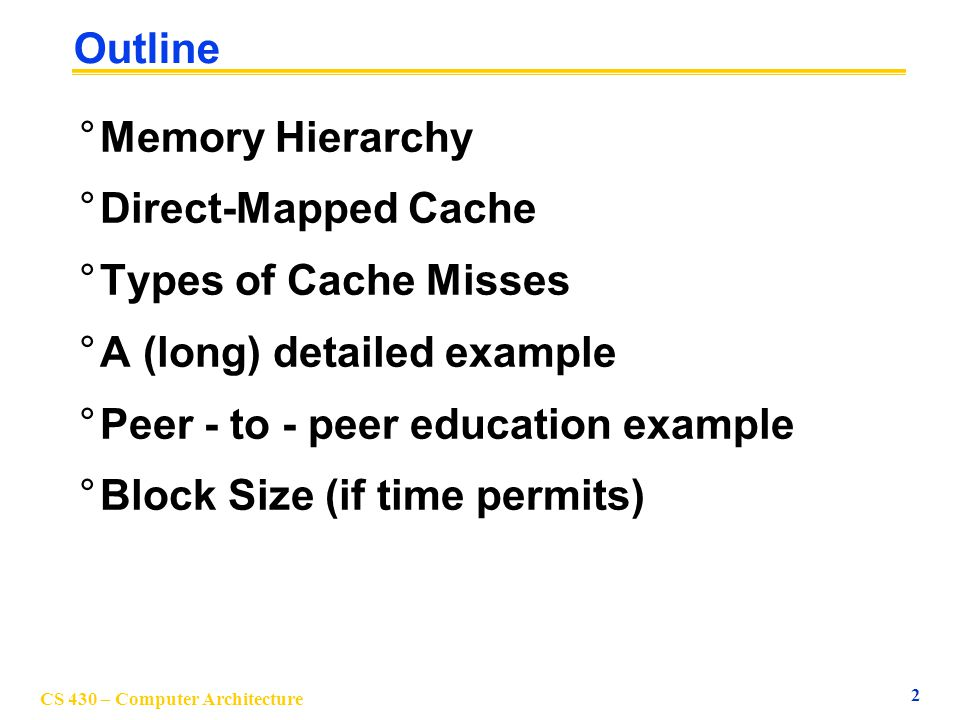 Outline Memory Hierarchy. Direct-Mapped Cache. Types of Cache Misses. A (long) detailed example.