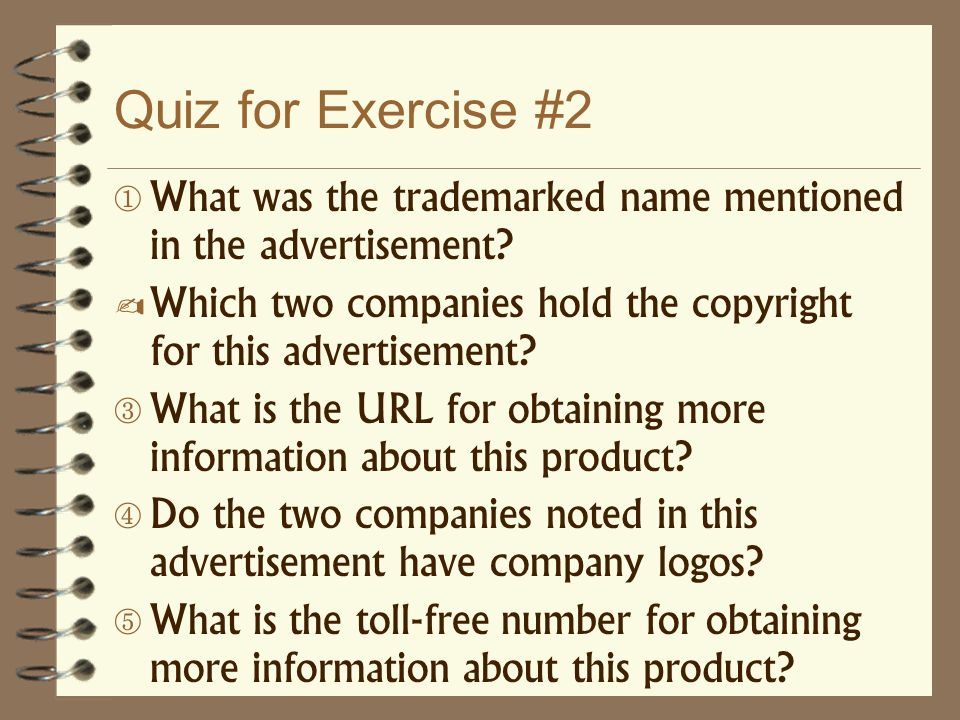 Quiz for Exercise #2 What was the trademarked name mentioned in the advertisement Which two companies hold the copyright for this advertisement