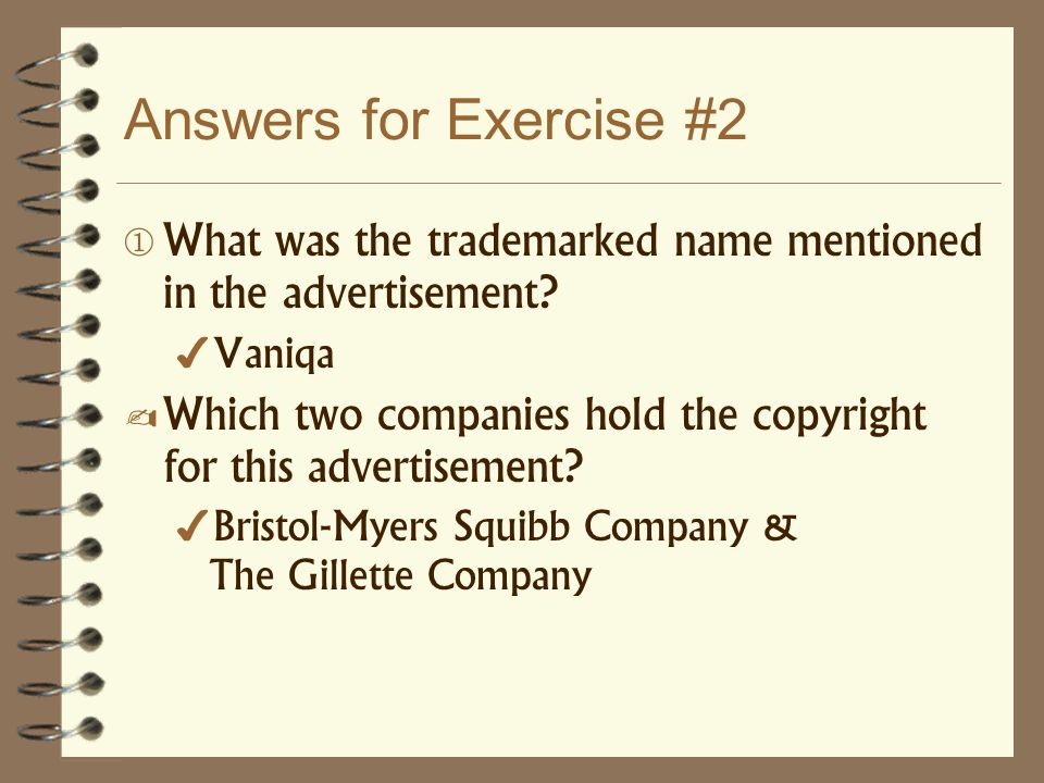 Answers for Exercise #2 What was the trademarked name mentioned in the advertisement Vaniqa.