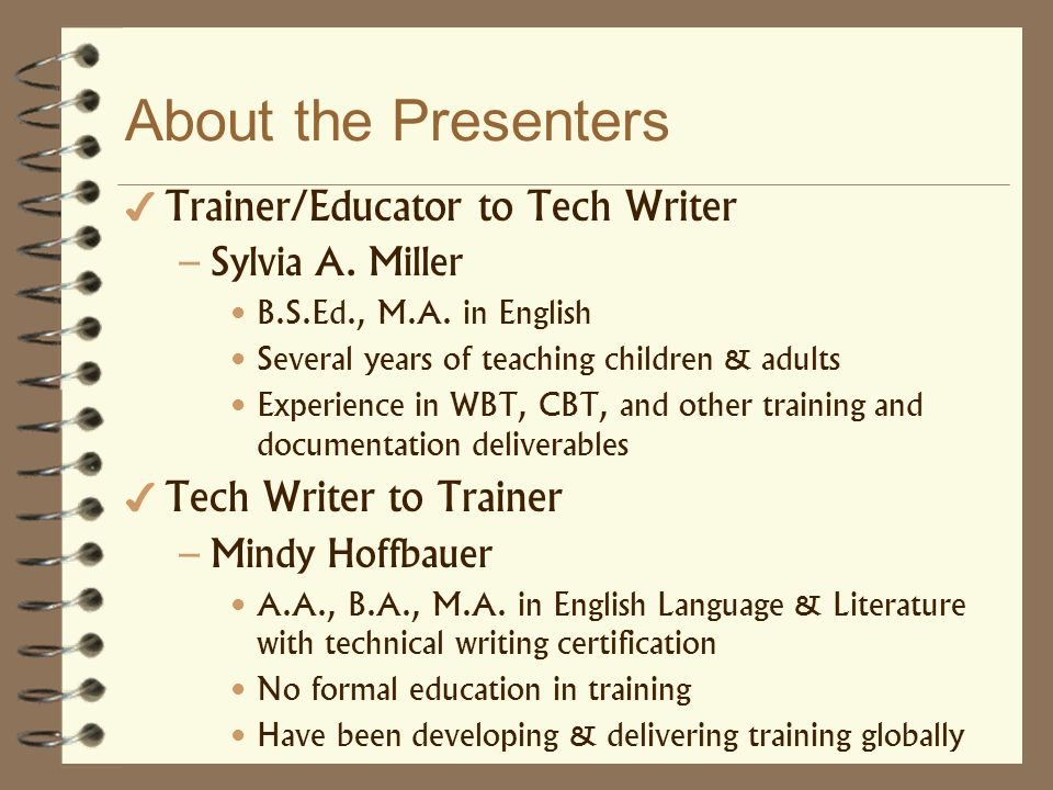 About the Presenters Trainer/Educator to Tech Writer