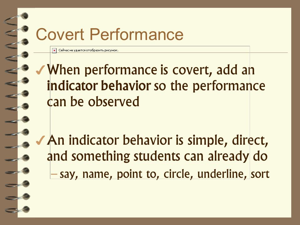 Covert Performance When performance is covert, add an indicator behavior so the performance can be observed.