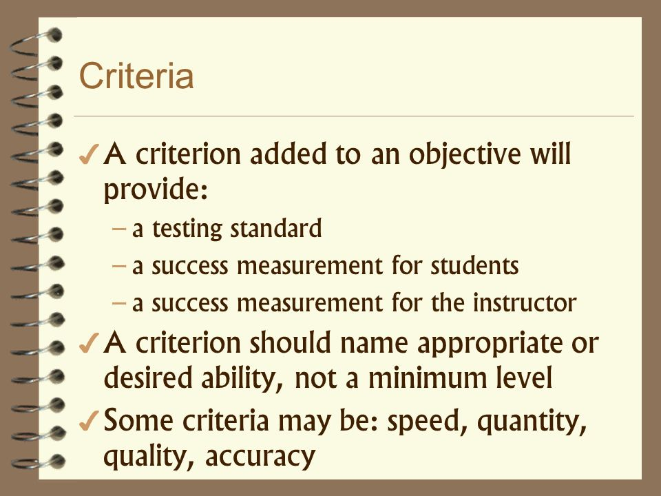 Criteria A criterion added to an objective will provide: